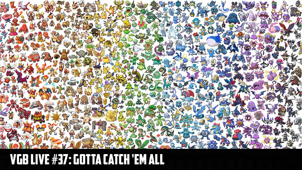 VGB Live #37: Gotta Catch 'em All