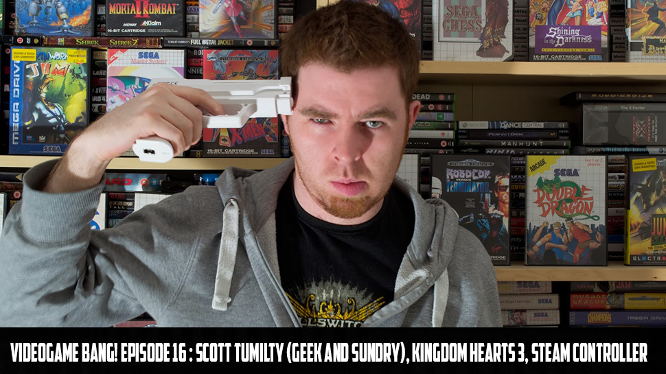 Videogame BANG! Episode 16 : Scott Tumilty (Geek and Sundry), Kingdom Hearts 3, Steam Controller