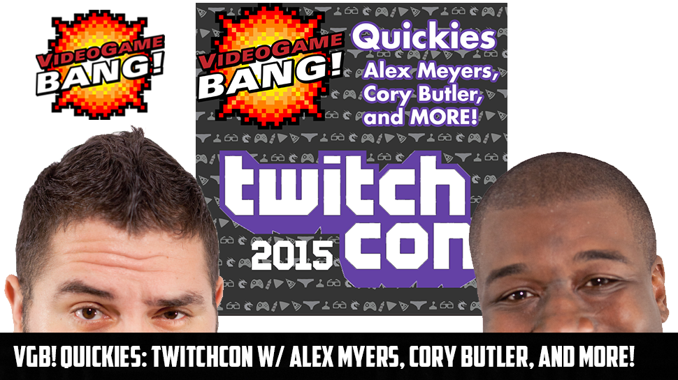VGB! Quickies: TwitchCon w/ Alex Myers, Cory Butler, and MORE!