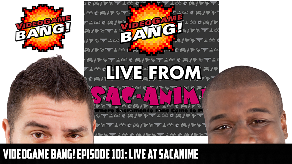 Videogame BANG! Episode 101: Live at SacAnime