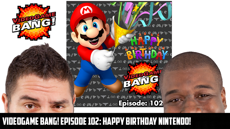 Videogame BANG! Episode 102: Happy Birthday Nintendo!