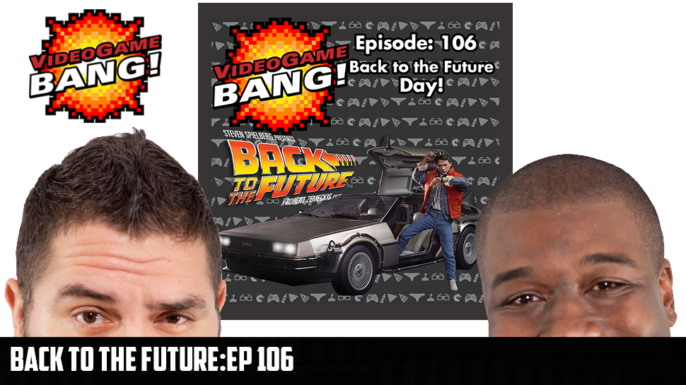 Videogame BANG! Episode 106: Back to the Future Day