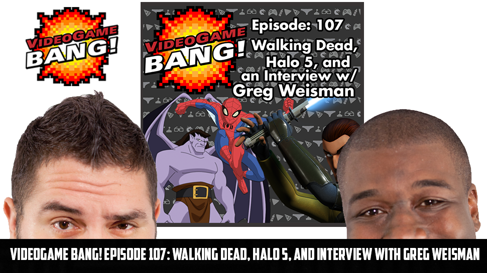 Videogame BANG! Episode 107: Walking Dead, Halo 5, and Interview with Greg Weisman