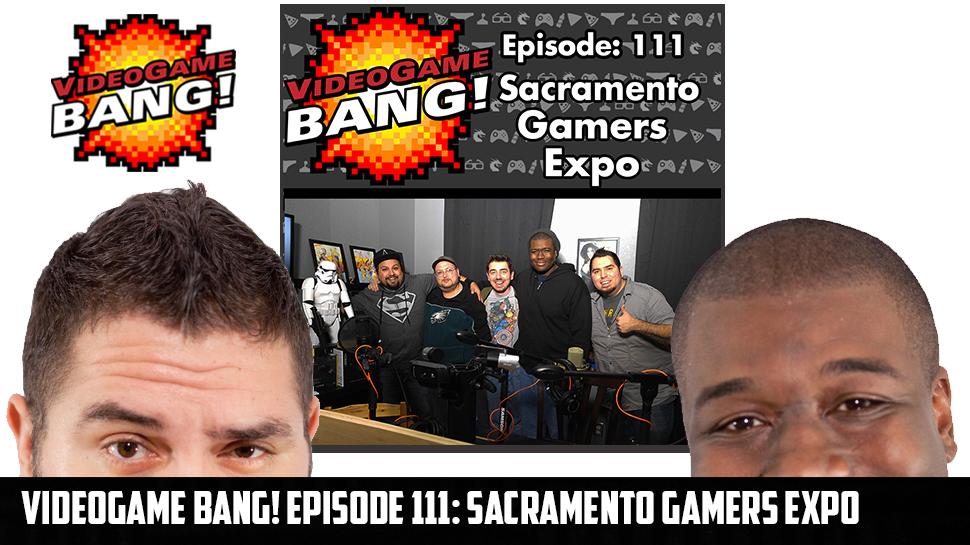 Videogame BANG! Episode 111: Sacramento Gamers Expo