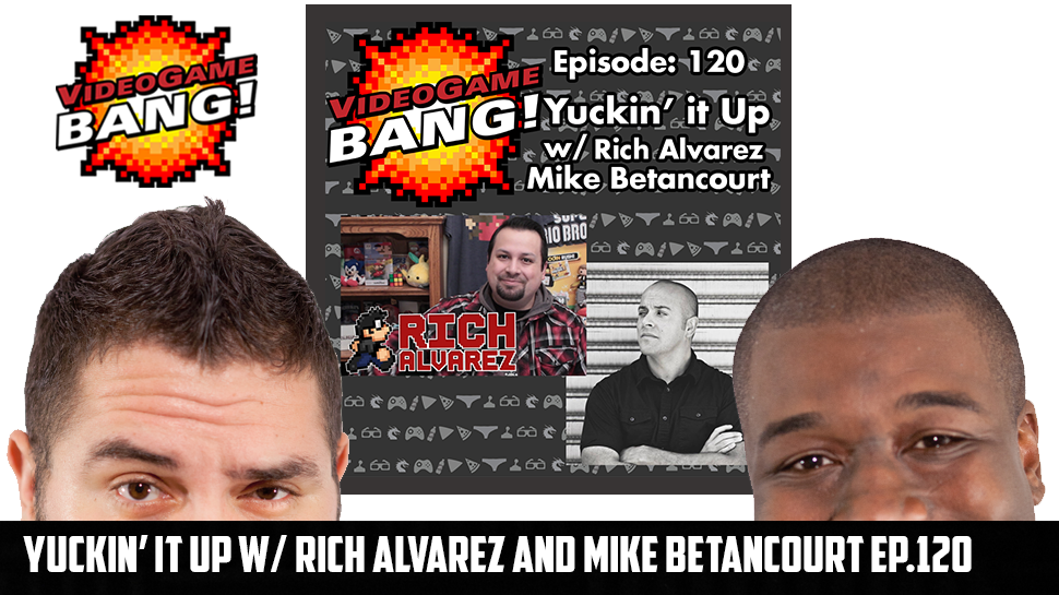 Yuckin' it up w/ Rich Alvarez and Mike Betancourt Ep.120