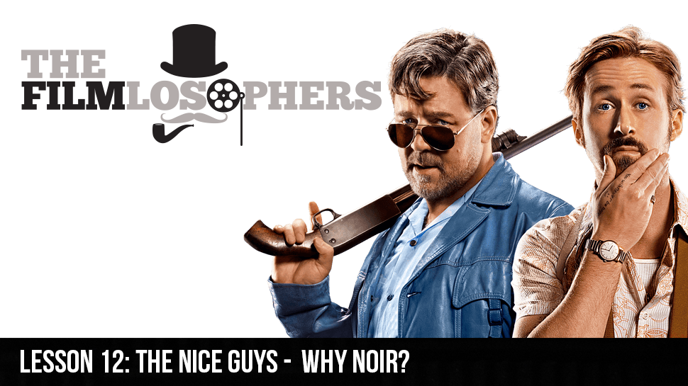 Lesson 12: The Nice Guys – Why Noir?