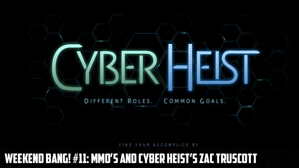 Weekend BANG! #11: MMO's and Cyber Heist's Zac Truscott