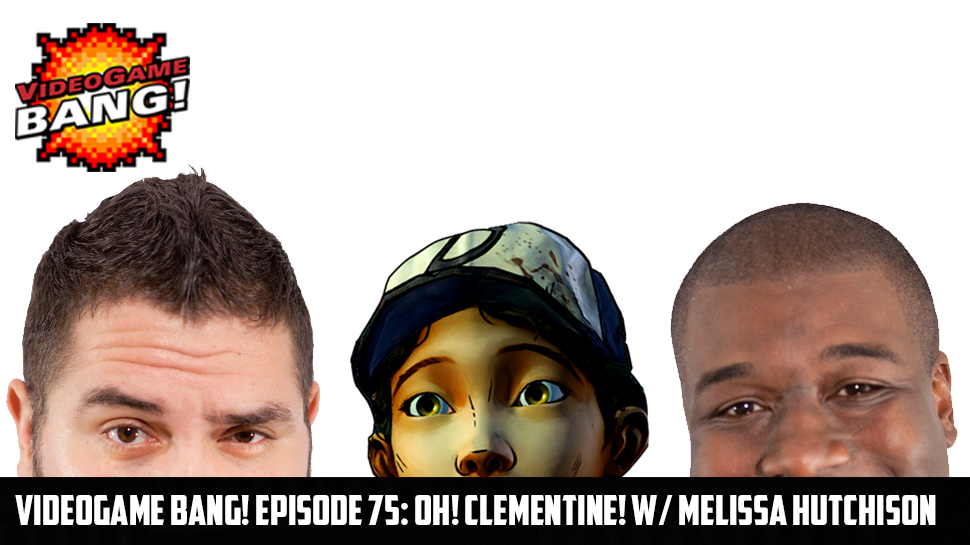 Videogame BANG! Episode 75: OH! Clementine! w/ Melissa Hutchison