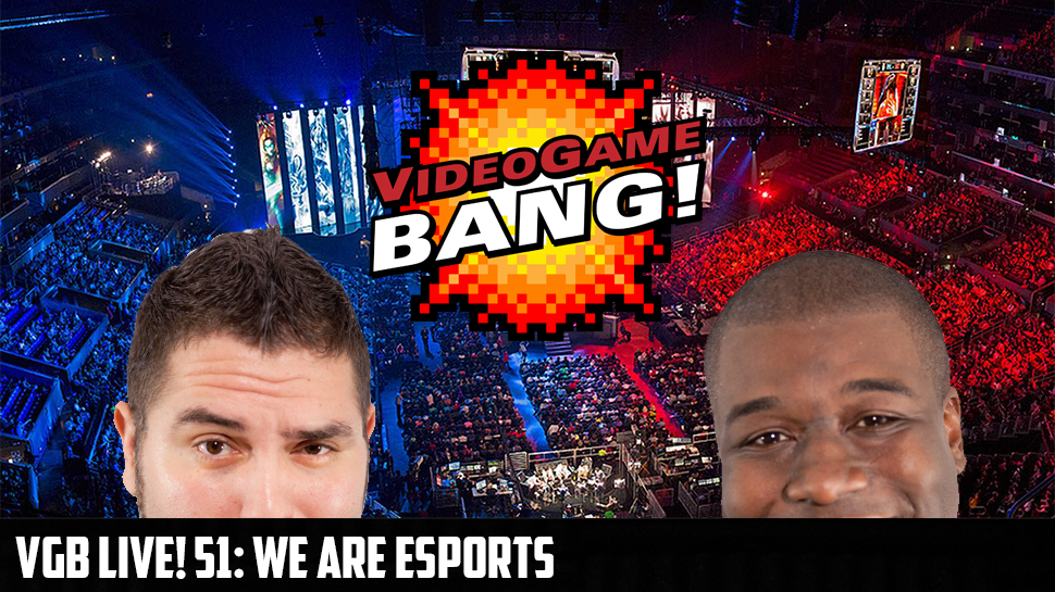 VGB Live! 51: We Are eSports Now!