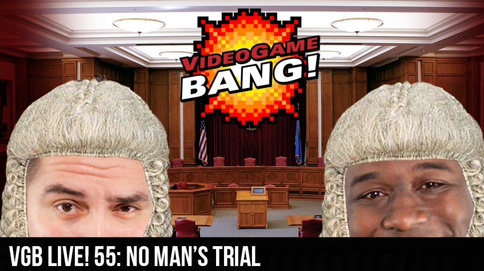 VGB Live! 55: No Man's Trial