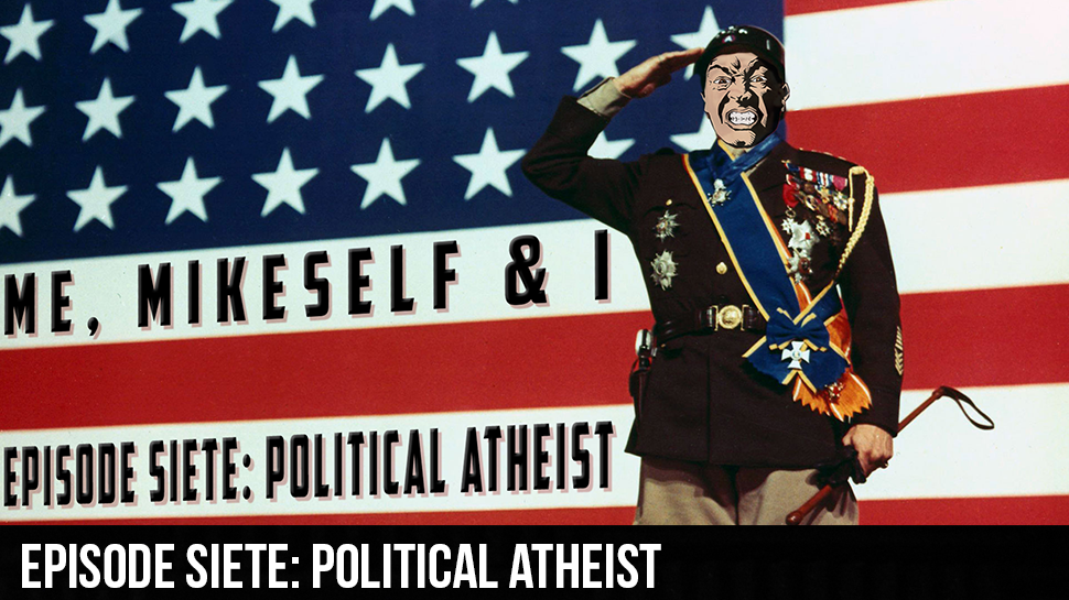 Episode Siete: Political Atheist