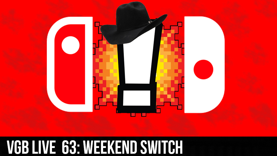 VGB LIVE 63: Weekend Switch!