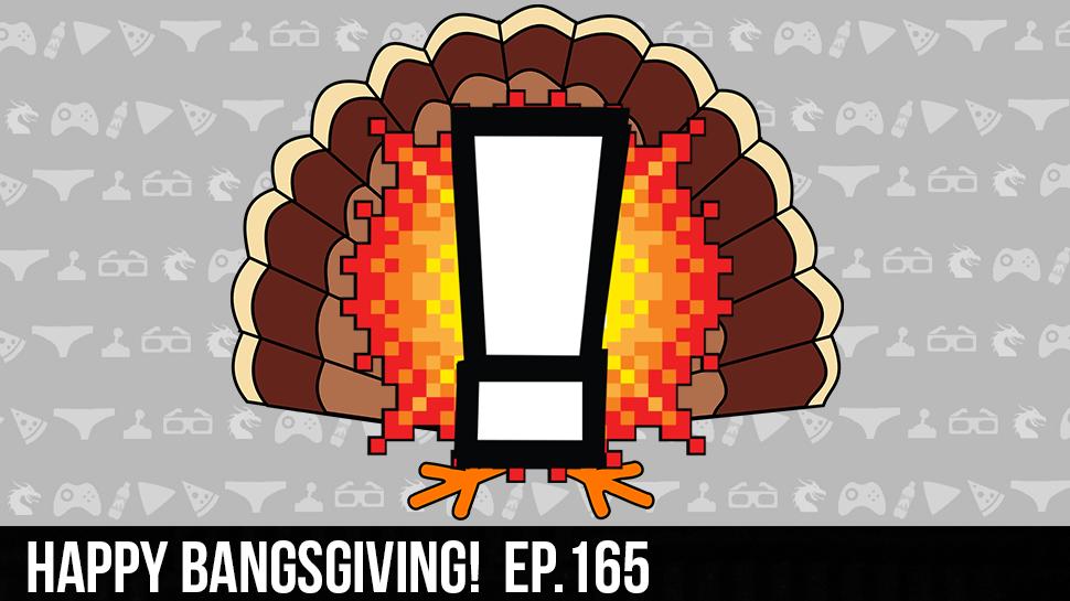 Happy BANGsgiving! ep. 165