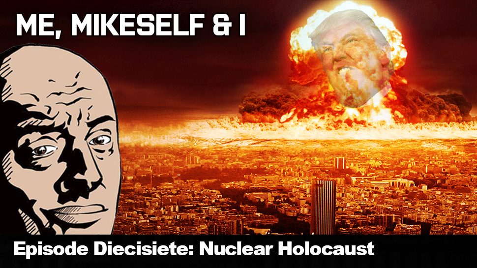 Episode Diecisiete: Nuclear Holocaust