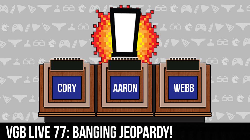 VGB LIVE 77: Banging Jeopardy!