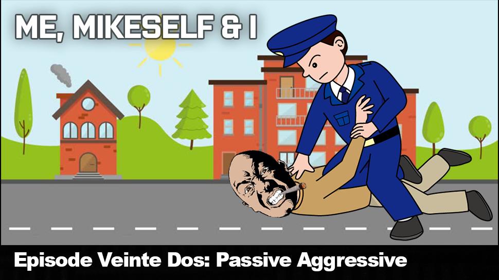 Episode Veinte Dos: Passive Aggressive