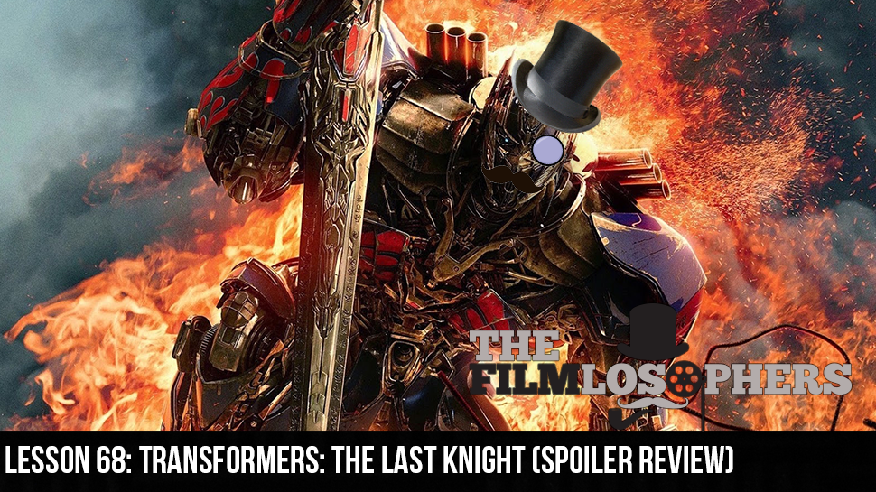Lesson 68: Transformers: The Last Knight (Spoiler Review)