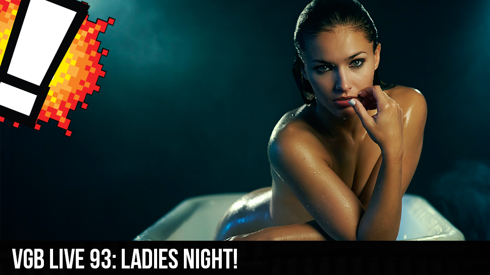 VGB LIVE 93: Ladies Night!