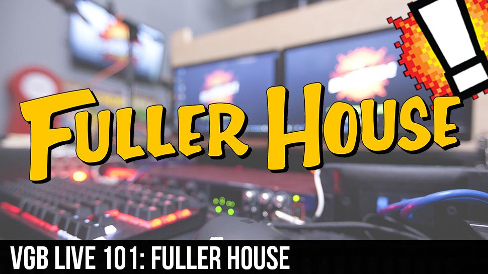 VGB LIVE 101: Fuller House