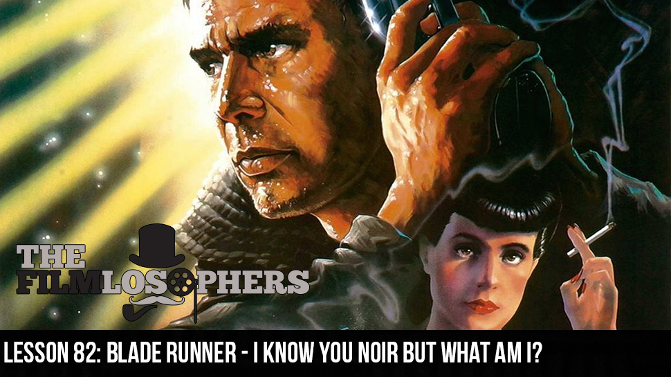 Lesson 82: Blade Runner – I know You Noir But What Am I?