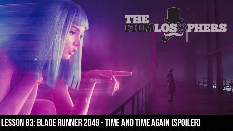 Lesson 83: Blade Runner 2049 – Time and Time Again (Spoiler)