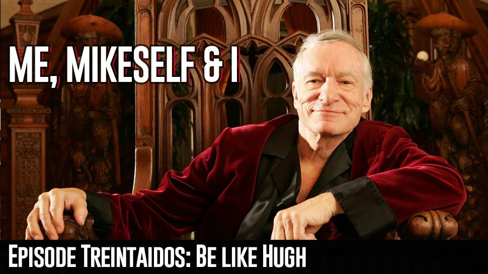 Episode Treintaidos: Be Like Hugh