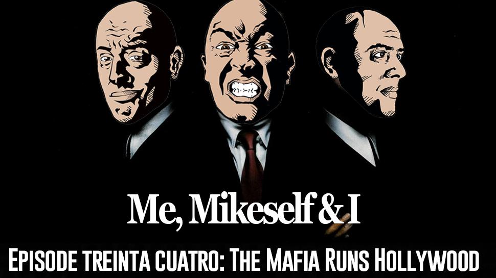 Episode Treinta Cuatro: The Mafia Runs Hollywood
