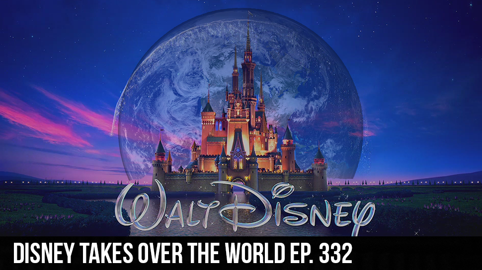 Disney takes over the world ep. 332