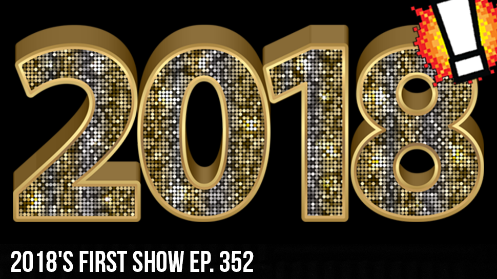 2018's First Show ep. 352