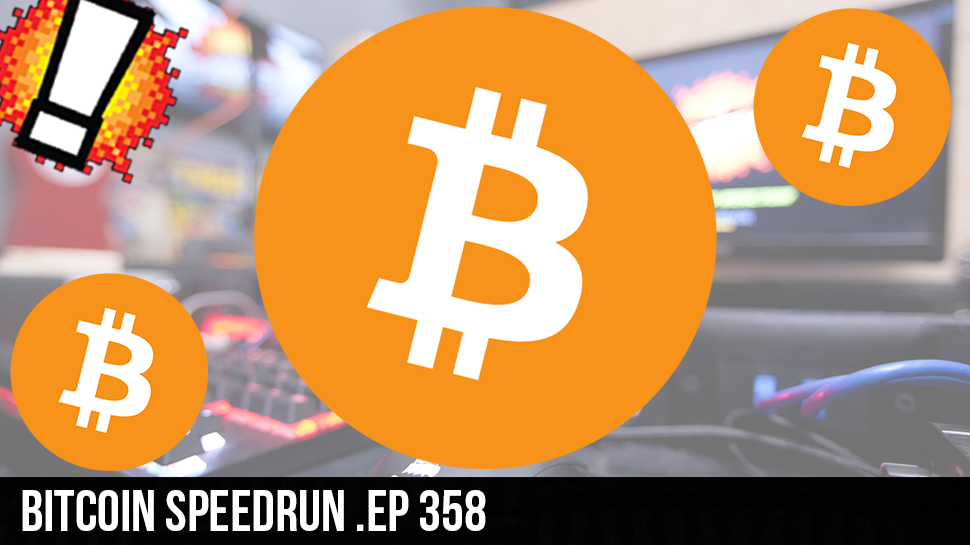 Bitcoin Speedrun .ep 358