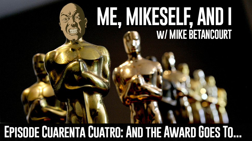 Episode Cuarenta Cuatro: And the Award Goes To…