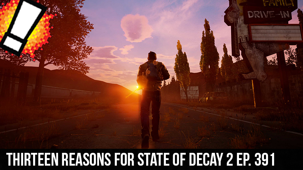 Thirteen Reasons for State of Decay 2 ep. 391