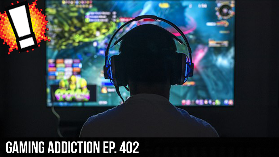 Gaming Addiction ep. 402