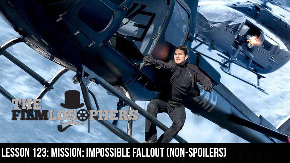 Lesson 123: Mission: Impossible Fallout (Non-Spoilers)