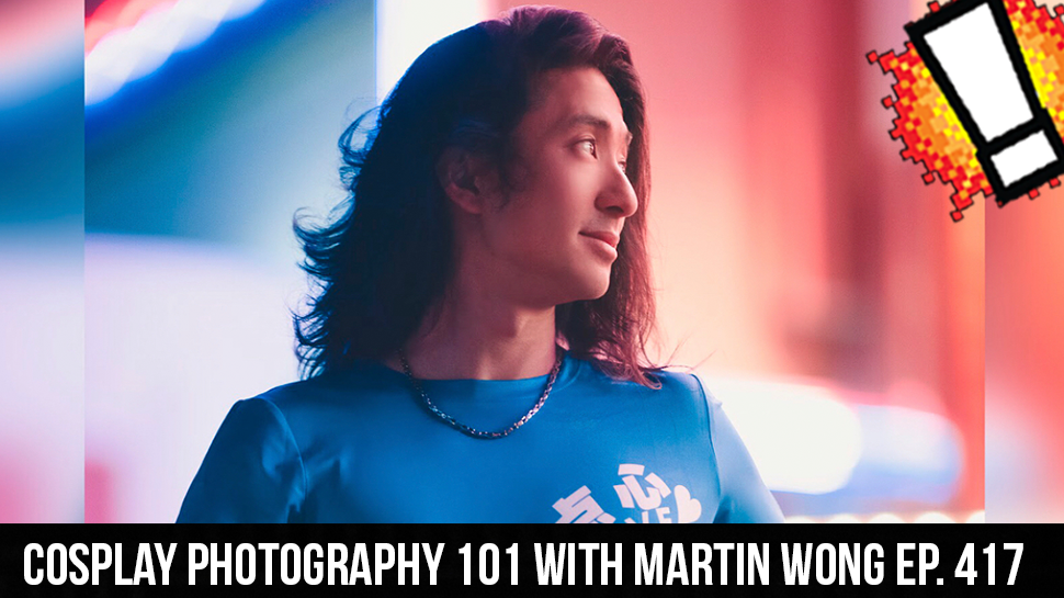 Cosplay Photography 101 with Martin Wong Ep. 417