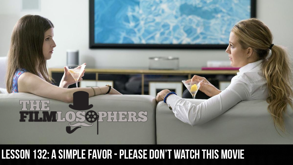 Lesson 132: A Simple Favor – Please Don't Watch This Movie