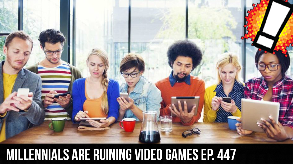 Millennials are Ruining Video Games ep. 447