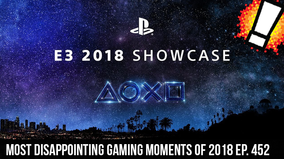 Most Disappointing Gaming Moments Of 2018 ep. 452