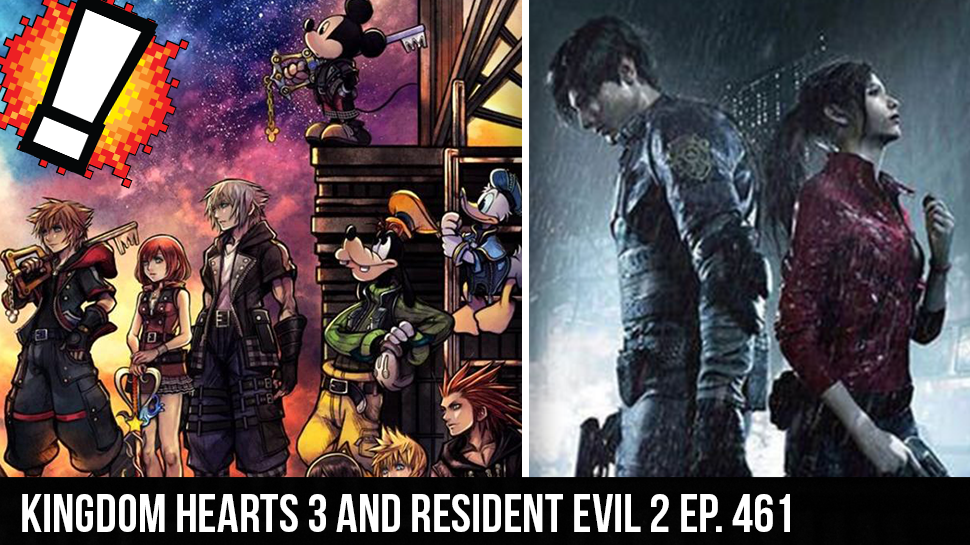 Kingdom Hearts 3 and Resident Evil 2 ep. 461