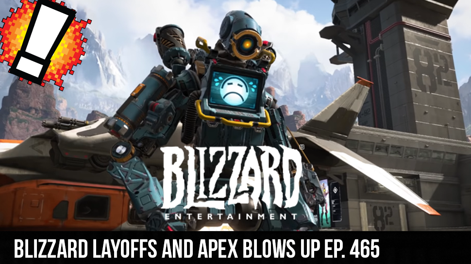 Blizzard Layoffs and Apex Blows Up ep. 465