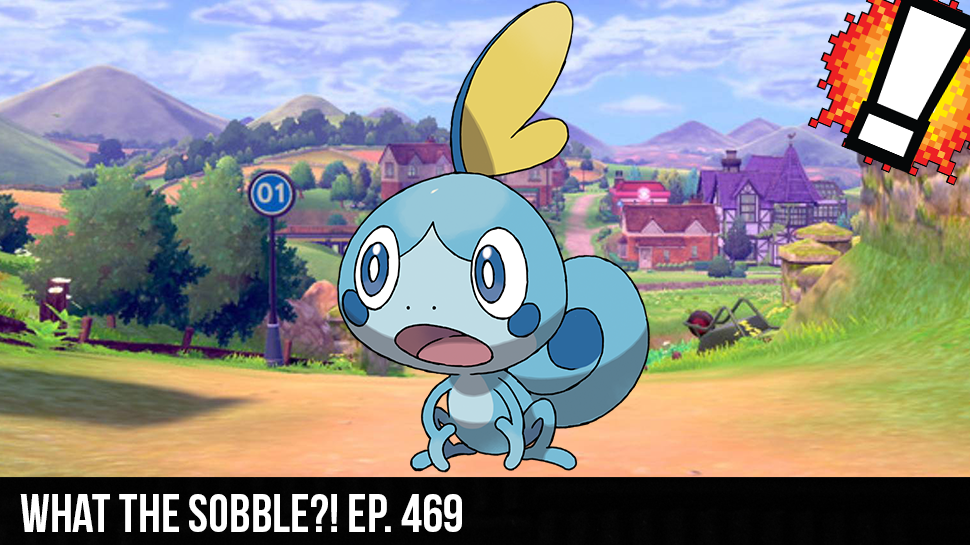 What the Sobble?! Ep. 469