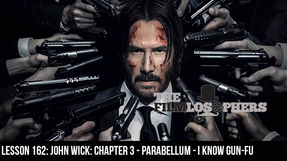 Lesson 162: John Wick: Chapter 3 – Parabellum – I Know Gun-Fu