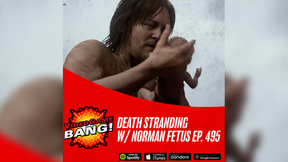 Death Stranding w/ Norman Fetus ep. 495