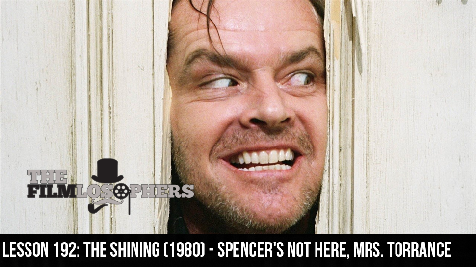 Lesson 192: The Shining (1980) – Spencer's Not Here, Mrs. Torrance