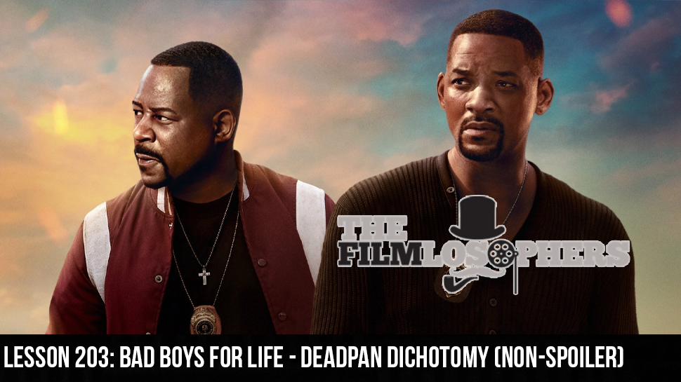 Lesson 203: Bad Boys for Life – Deadpan Dichotomy (Non-spoiler)