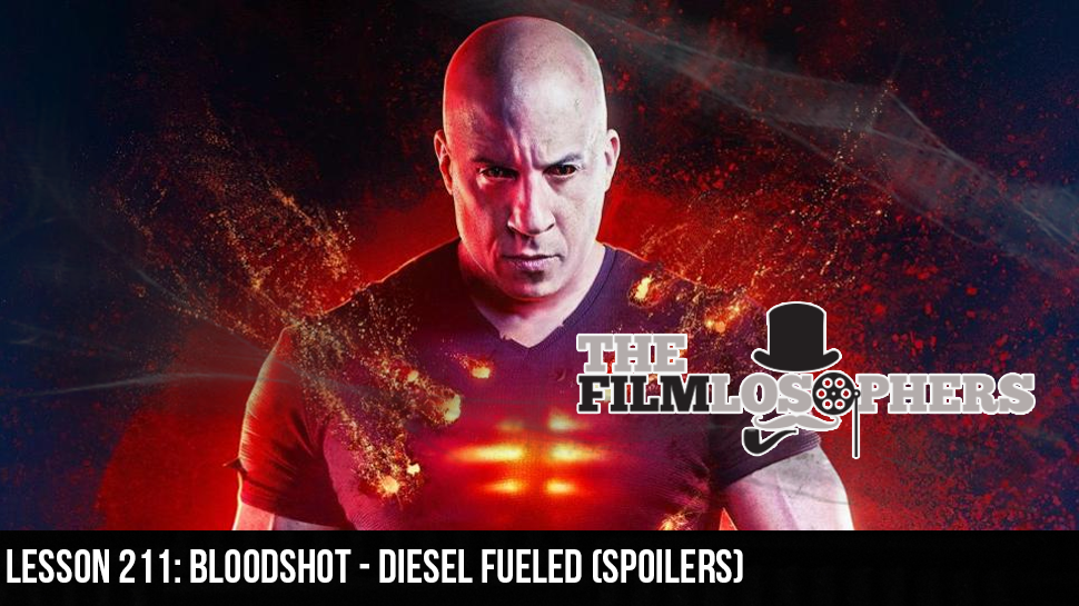 Lesson 211: Bloodshot – Diesel Fueled (Spoilers)