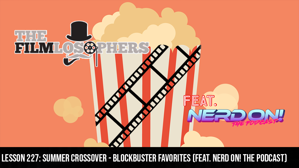 Lesson 227: Summer Crossover – Blockbuster Favorites (Feat. Nerd On! The Podcast)