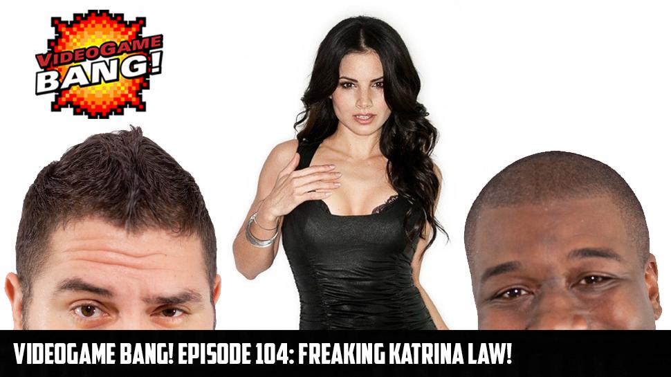 Videogame BANG! Episode 104: Freaking Katrina Law!