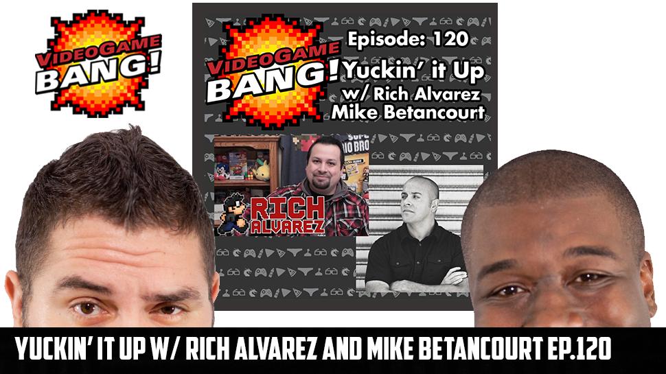 Yuckin' it up w/ Rich Alvarez and Mike Betancourt Ep.120