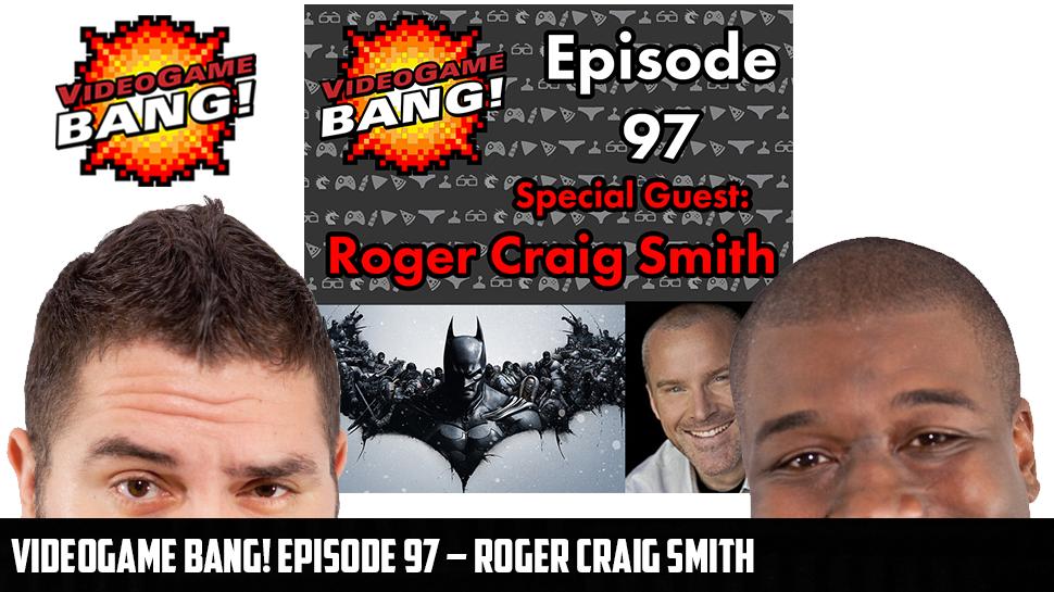 Videogame BANG! Episode 97 – Roger Craig Smith